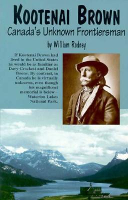 Image for Kootenai Brown: Canada's Unknown Frontiersman