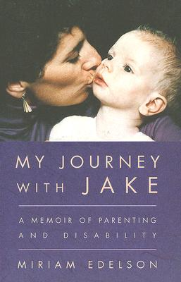 My Journey With Jake : A Memoir of Parenting and Disability, Edelson, Miriam