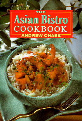 The Asian Bistro Cookbook, Chase, Andrew