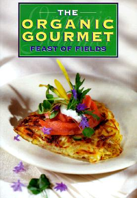 The Organic Gourmet: Feast of Fields, Kett, Tracy
