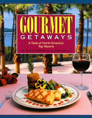 Image for Gourmet Getaways: A Taste of North America's Top Resorts