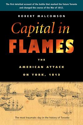 Image for Capital in Flames: The American Attack on York, 1813