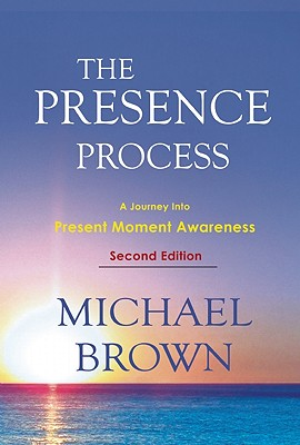 Image for The Presence Process: A Journey Into Present Moment Awareness