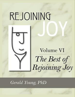 REJOINING JOY: Volume 6 The Best of Rejoining Joy, Young, Dr. Gerald