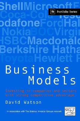 Business Models: Investing in companies and sectors with strong competitive advantage, Watson, David
