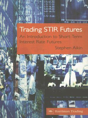 Image for Trading STIR Futures: An Introduction to Short-Term Interest Rate Futures