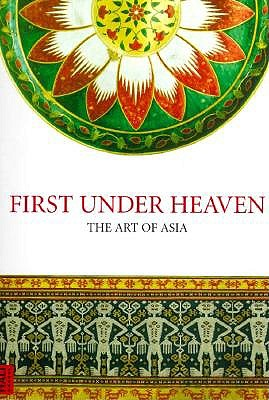 Image for First Under Heaven: The Art of Asia