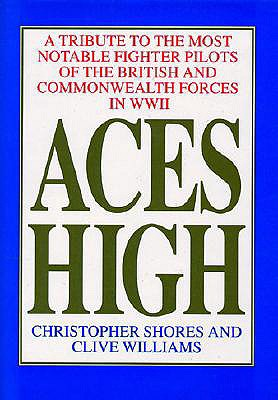 Aces High: A Tribute to the Most Notable Fighter Pilots of the British and Commonwealth Air Forces in WWII