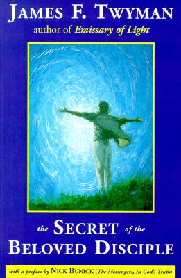 The Secret of the Beloved Disciple, James F. Twyman