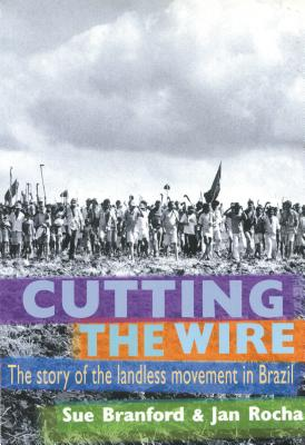 Image for Cutting The Wire: The Story of the Landless Movement in Brazil