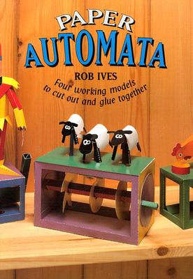 Paper Automata: Four Working Models to Cut Out & Glue Together, Ives, Rob
