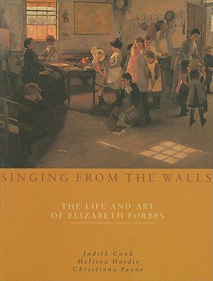 Singing from the Walls: The Life and Art of Elizabeth Forbes, Cook, Judith