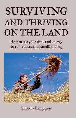 Image for Surviving and Thriving on the Land: How to Use Your Spare Time and Energy to Run a Successful Smallholding