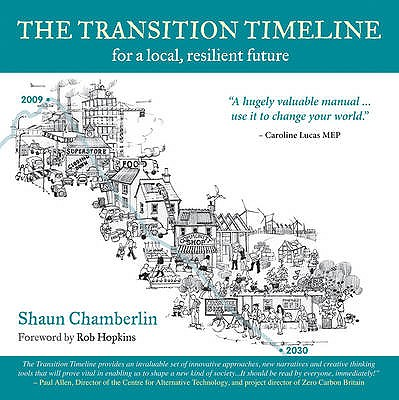 The Transition Timeline: For a Local, Resilient Future, Shaun Chamberlin