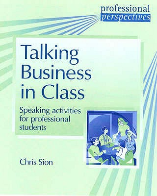 Image for Professional Perspectives: Talking Business Inclass  Speaking Activities for Professional Students.  Speaking Activities for Professional Students