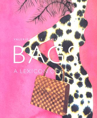 Bags: A Lexicon of Style, Steele, Valerie; Mears, Patricia