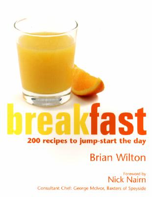 BREAKFAST : 200 RECIPES TO JUMP-START TH, BRIAN WILTON