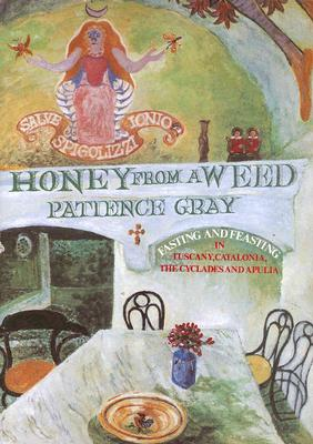 Image for Honey From A Weed: Fasting And Feasting In Tuscany  Catalonia  The Cyclades and Apulia