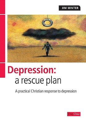 Depression: A Rescue Plan: A Practical Christian Response to Depression