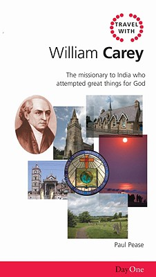 Image for Travel with William Carey: The missionary to India who attempted great things for God (Day One Travel Guides)
