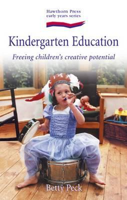Image for Kindergarten Education: Freeing Children's Creative Potential (Early Years Series)