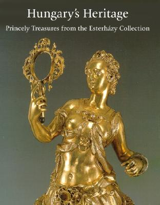 Image for Hungary's Heritage: Princely Treasures from the Esterhazy Collection