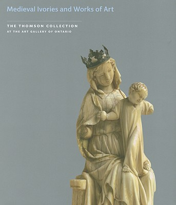 MEDIEVAL IVORIES AND WORKS OF ART (The Thomson Collection at the Art Gallery of Ontario), Lowden, John, Cherry, John