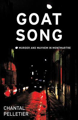 Goat Song: Murder and Mayhem in Montmartre, Pelletier, Chantal