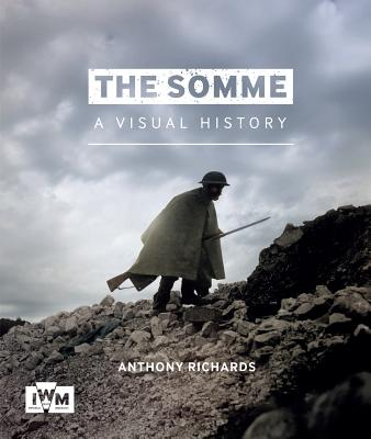 The Somme: A Visual History, Richards, Anthony