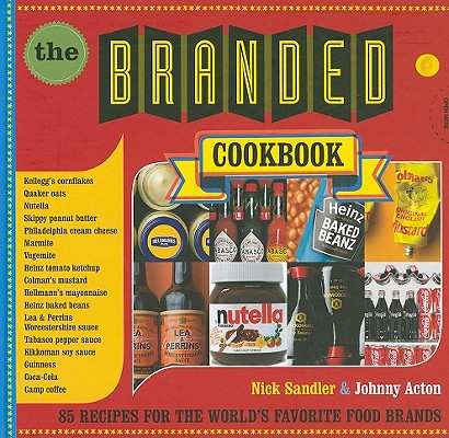 Image for BRANDED COOKBOOK, THE 85 RECIPES FOR THE WORLD'S FAVORITE FOOD BRANDS