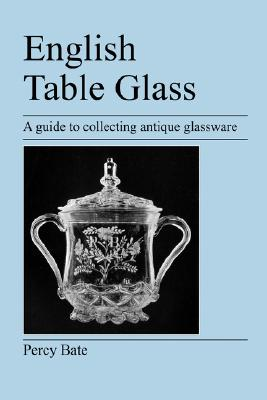English Table Glass: A guide to collecting antique glassware, Bate, Percy