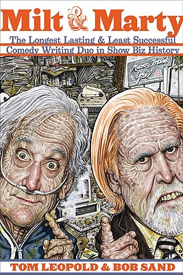 Milt and Marty: The Longest Lasting and Least Successful Comedy Writing Duo in Showbiz History, Leopold, Tom; Sand, Bob