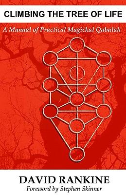 Climbing the Tree of Life: A Manual of Practical Magickal Qabalah, David Rankine