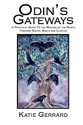 Odin's Gateways: A Practical Guide to the Wisdom of the Runes Through Galdr, Sigils and Casting, Gerrard, Katie