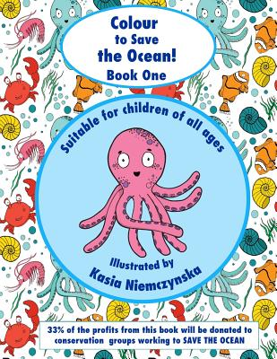 Colour to Save the Ocean - Book One: A Colouring Book for Children (Volume 1), Niemczynska, Kasia; Holloway, Karin