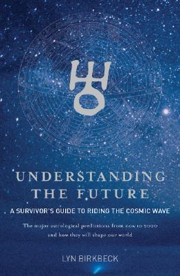Image for Understanding the Future: A Survivor's Guide to Riding the Cosmic Wave*The Major Astrological Predictions from Now to 2020 and How They Will Shape Our World