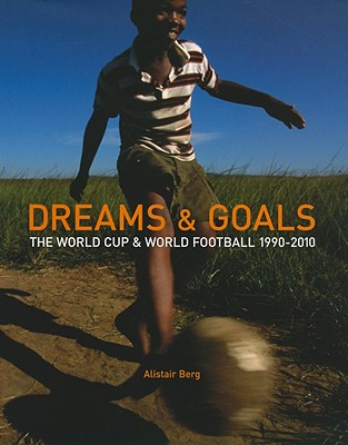 Dreams & Goals: The World Cup & World Football 1990-2010