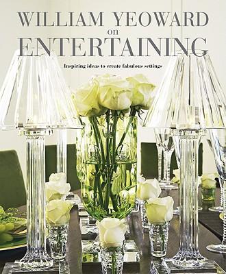 Image for William Yeoward on Entertaining : Inspiring Ideas for entertaining with Style