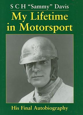 Image for S C H 'Sammy' Davis - My Lifetime in Motorsport: His Final Autobiography