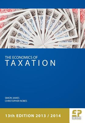 Economics of Taxation (13th Edition 2013/14) (Economics of Taxation (James & Nobes)), James, Simon; Nobes, Christopher