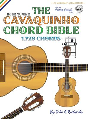 The Cavaquinho Chord Bible: DGBD Standard Tuning 1,728 Chords (Fretted Friends Series), Richards, Tobe A.