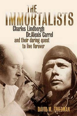 Image for The Immortalists: Charles Lindburgh, Dr Alexis Carrel & their daring quest to live forever: Charles Lindbergh, Dr.Alexis Carrel and Their Daring Quest to Live Forever