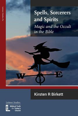 Spells, Sorcerers and Spirits: Magic and the Occult in the Bible, Birkett, Kirsten