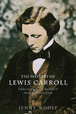 Image for The Mystery of Lewis Carroll : Discovering the whimsical, Thoughtful, and Sometimses Lonely Man Who Created Alice in Wonderland