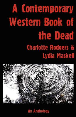 A Contemporary  Western Book Of The Dead, Rodgers, Charlotte; Maskell, Lydia