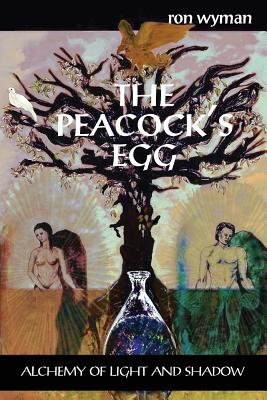 The Peacock's Egg: Alchemy of Light and Shadow, Wyman, Ron