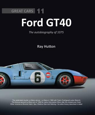 Ford GT40: The autobiography of 1075 (Great Cars), Hutton, Ray