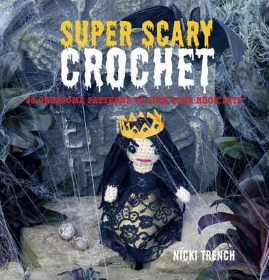 Image for Super-Scary Crochet : 35 Gruesome Patterns to Sink Your Hook Into