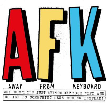 AFK. Away from the Keyboard: Adventures in Creativity