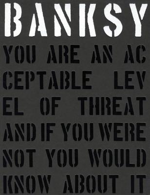 Image for Banksy. You are an Acceptable Level of Threat and If You Were Not You Would Know About it